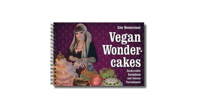 Vegan Wondercakes: Zuckersüße Backideen und feinste Tortenkunst